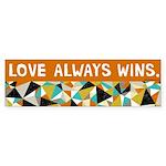 Love Always Wins. Bumper Sticker