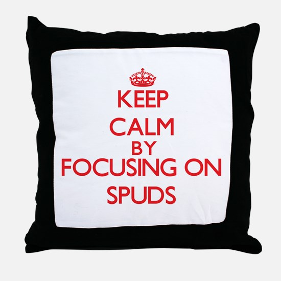 Keep Calm by focusing on Spuds Throw Pillow