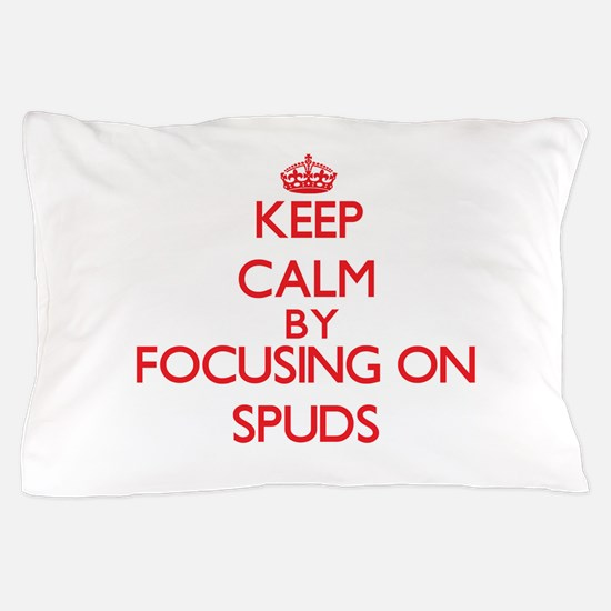 Keep Calm by focusing on Spuds Pillow Case