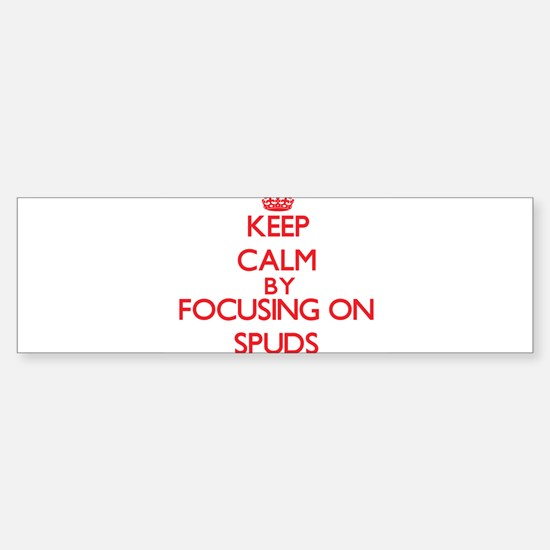 Keep Calm by focusing on Spuds Bumper Bumper Bumper Sticker