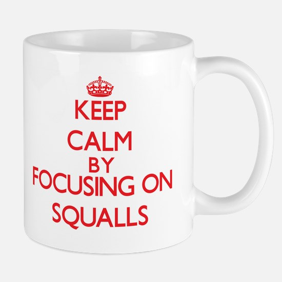 Keep Calm by focusing on Squalls Mugs