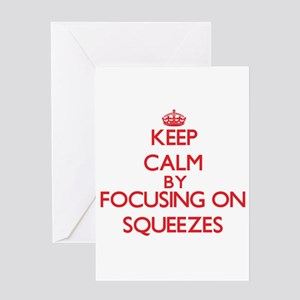 Keep Calm by focusing on Squeezes Greeting Cards