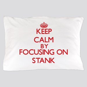 Keep Calm by focusing on Stank Pillow Case