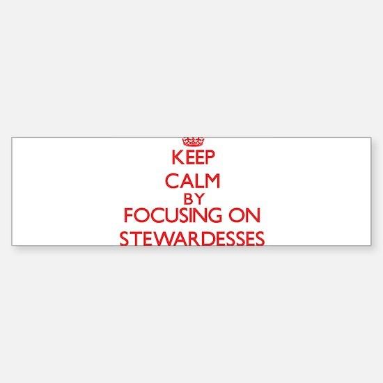 Keep Calm by focusing on Stewardess Bumper Bumper Bumper Sticker