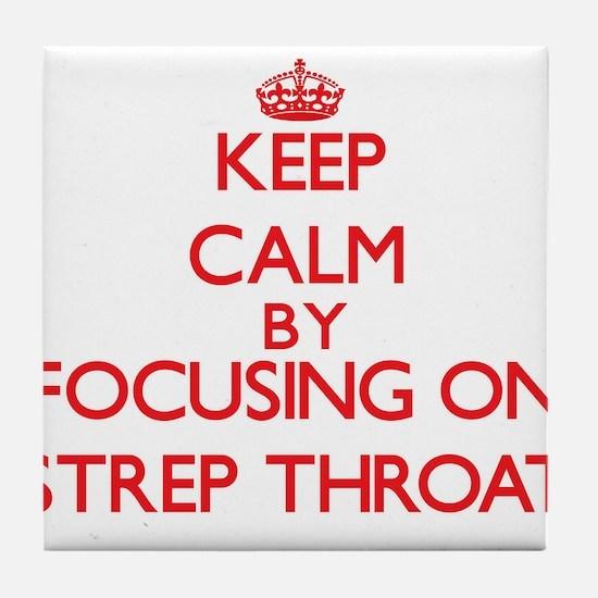 Keep Calm by focusing on Strep Throat Tile Coaster