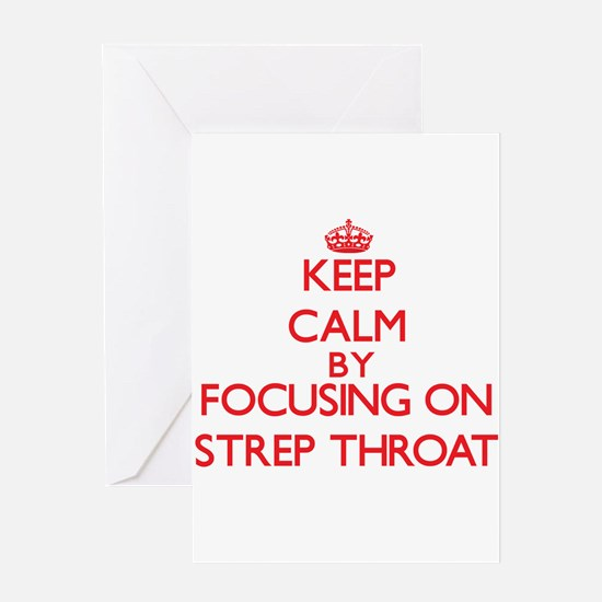 Keep Calm by focusing on Strep Thro Greeting Cards