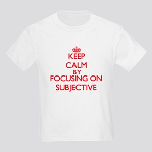 Keep Calm by focusing on Subjective T-Shirt