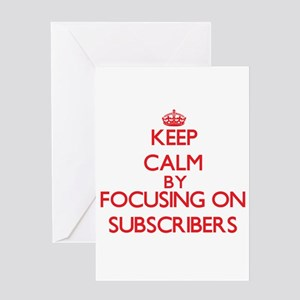 Keep Calm by focusing on Subscriber Greeting Cards