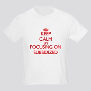 Keep Calm by focusing on Subsidized T-Shirt