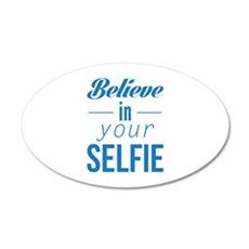 Believe In Your Selfie 22x14 Oval Wall Peel