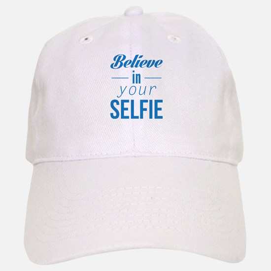 Believe In Your Selfie Baseball Baseball Cap