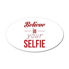 Believe In Your Selfie 22x14 Oval Wall Peel