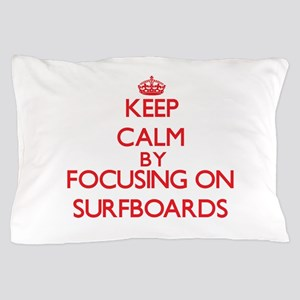 Keep Calm by focusing on Surfboards Pillow Case