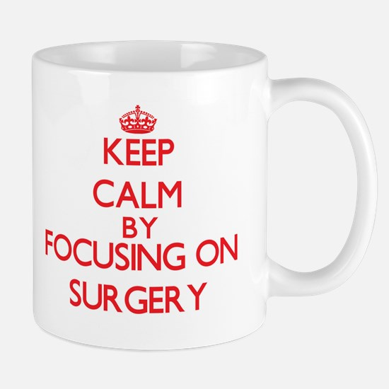Keep Calm by focusing on Surgery Mugs