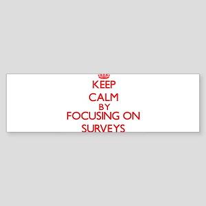 Keep Calm by focusing on Surveys Bumper Sticker