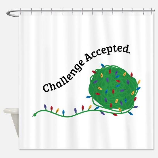 Challenge Accepted.. Shower Curtain