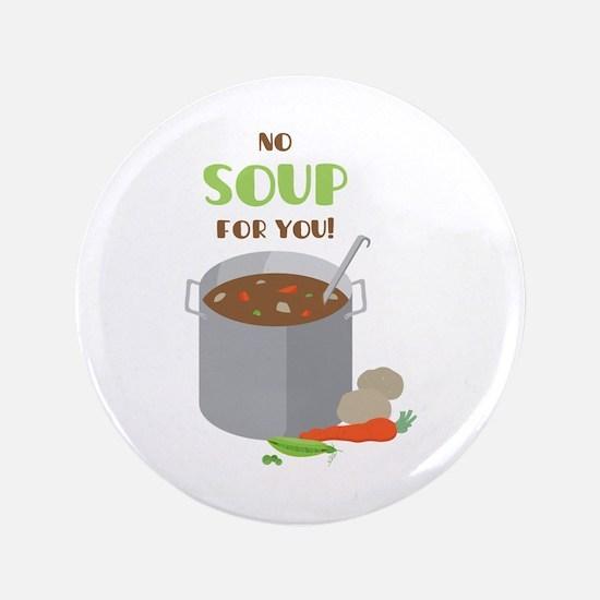 "No Soup 3.5"" Button"