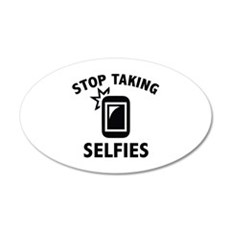 Stop Taking Selfies 22x14 Oval Wall Peel