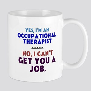 Yes I'm an OT, No I Can't Get You a Job Mugs