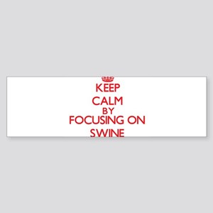 Keep Calm by focusing on Swine Bumper Sticker