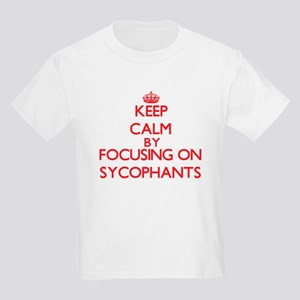 Keep Calm by focusing on Sycophants T-Shirt