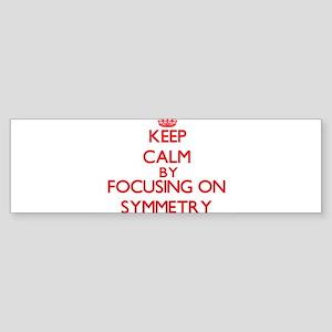 Keep Calm by focusing on Symmetry Bumper Sticker