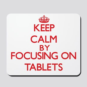 Keep Calm by focusing on Tablets Mousepad