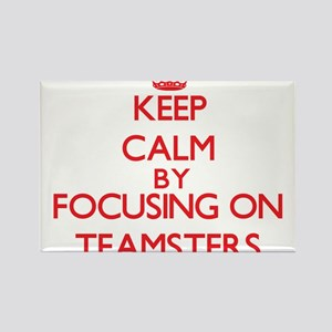 Keep Calm by focusing on Teamsters Magnets