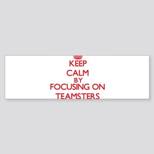 Keep Calm by focusing on Teamsters Bumper Sticker