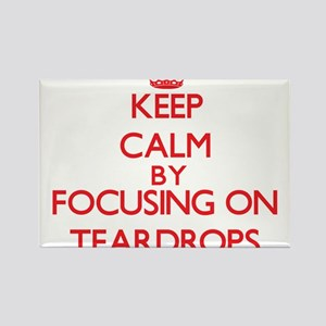 Keep Calm by focusing on Teardrops Magnets