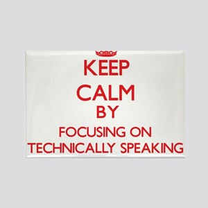 Keep Calm by focusing on Technically Speak Magnets