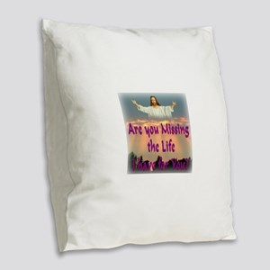 The life I have for you Burlap Throw Pillow