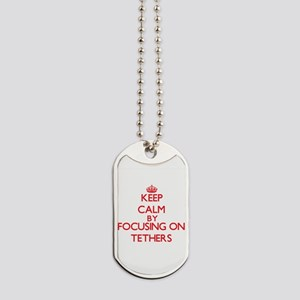 Keep Calm by focusing on Tethers Dog Tags