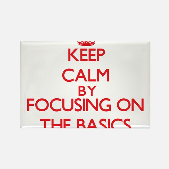 Keep Calm by focusing on The Basics Magnets