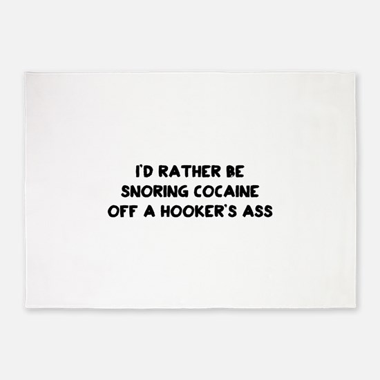 Rather Be Snorting Cocaine Off Hookers Ass 5'x7'Ar