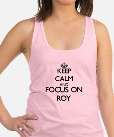 Keep calm and Focus on Roy Racerback Tank Top