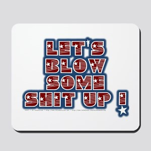 Blow Some Shit Up - Mousepad