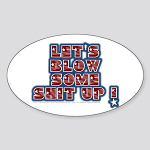 Blow Some Shit Up - Oval Sticker