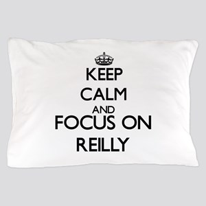 Keep calm and Focus on Reilly Pillow Case