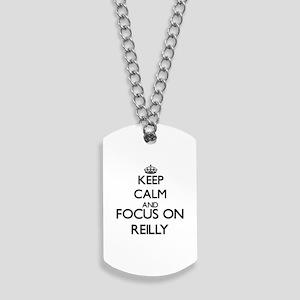 Keep calm and Focus on Reilly Dog Tags