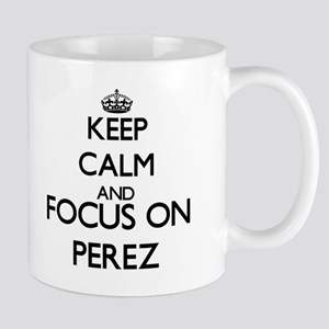 Keep calm and Focus on Perez Mugs