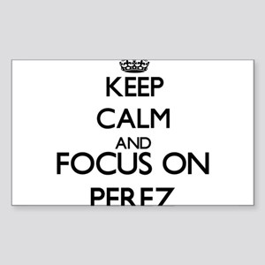 Keep calm and Focus on Perez Sticker
