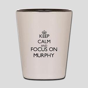Keep calm and Focus on Murphy Shot Glass
