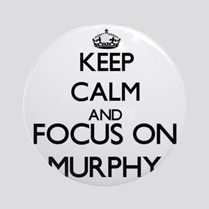 Keep calm and Focus on Murphy Ornament (Round)