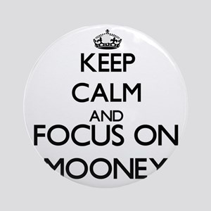 Keep calm and Focus on Mooney Ornament (Round)