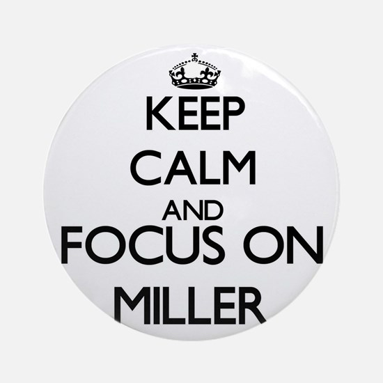 Keep calm and Focus on Miller Ornament (Round)