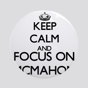 Keep calm and Focus on Mcmahon Ornament (Round)
