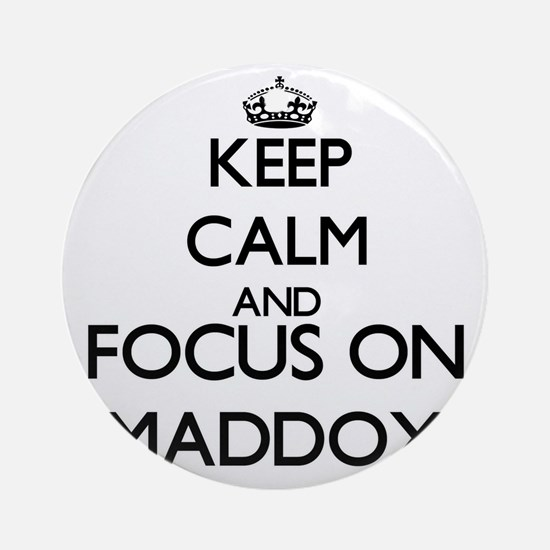 Keep calm and Focus on Maddox Ornament (Round)