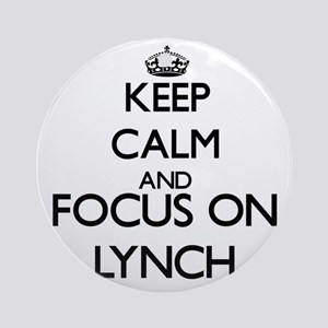 Keep calm and Focus on Lynch Ornament (Round)