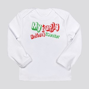 My Fugly Holiday Sweater Long Sleeve T-Shirt